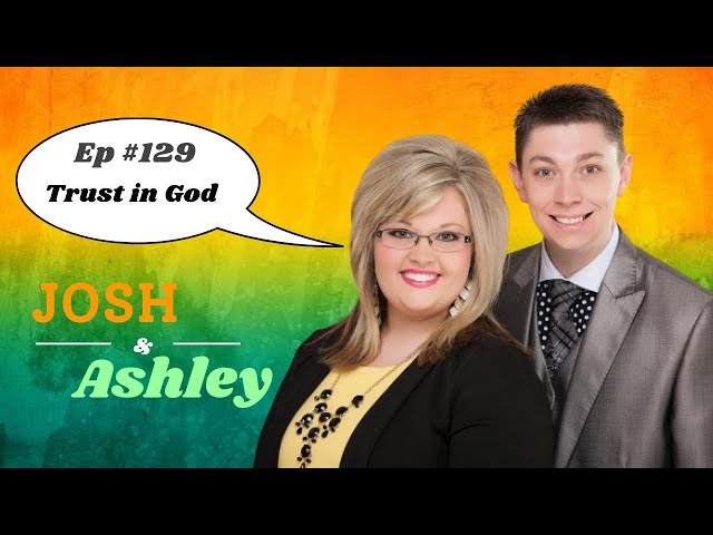 Josh and Ashley Ep #129 - Trust in God