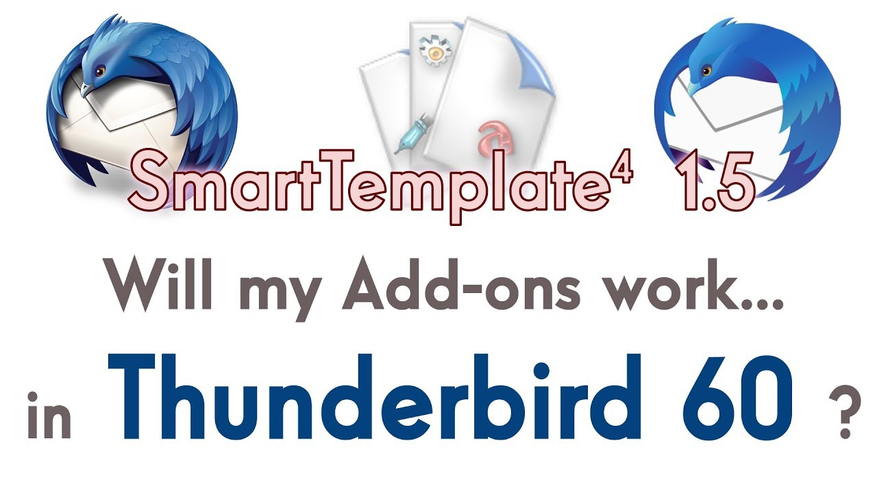 Will My Addons Work in Thunderbird 60? SmartTemplate 1 5 Release