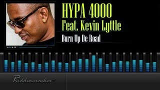 Hypa 4000 Feat. Kevin Lyttle - Burn Up De Road [Soca 2016] [HD]