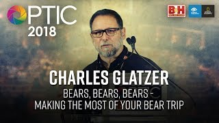 Optic 2018 | Bears, Bears, Bears - Making the Most of Your Bear Trip | Charles Glatzer