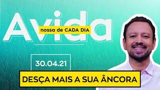 DESÇA MAIS A SUA ÂNCORA / A vida nossa de cada dia - 30/04/21