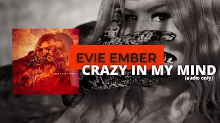 EVIE EMBER - Crazy In My Mind (Audio Only)