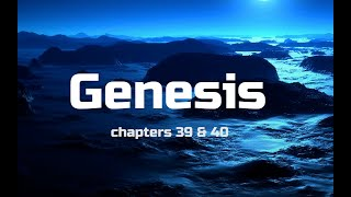 Bible Study Genesis Chapters 39 & 40