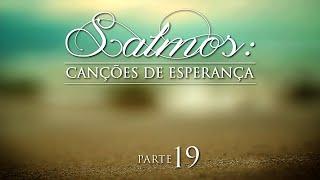 Salmos: Canções de Esperança - Parte 19 - AO VIVO. Pr. Jaílson Santos