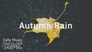 🍁Autumn Rain - Relaxing Jazz & Bossa Nova Lounge - Chill Out Cafe Music Instrumental