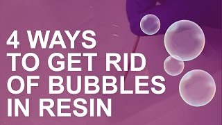 4 Easy Ways to Get Bubbles Out of Resin