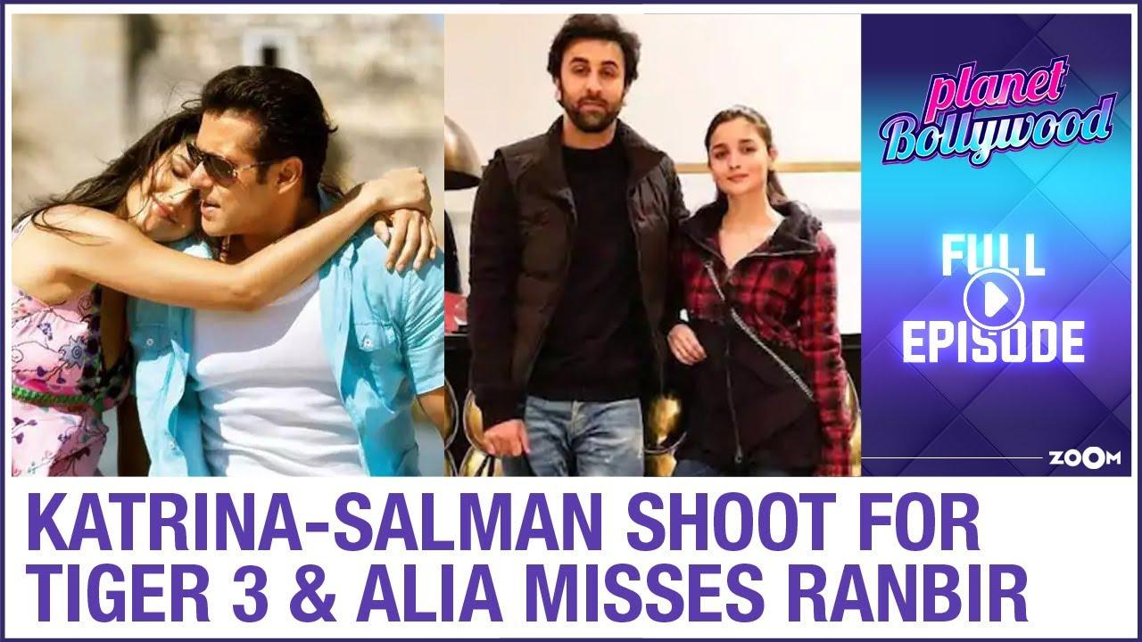 Salman & Katrina shoot for Tiger 3 | Alia misses beau Ranbir & shares photo | Planet Bollywood Full
