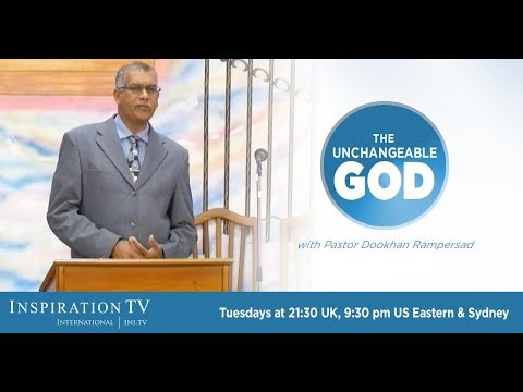 Watch The Unchangeable God with Dookhan Rampersad Tuesdays 21:30 UK & SYD / 9:30 PM US ET