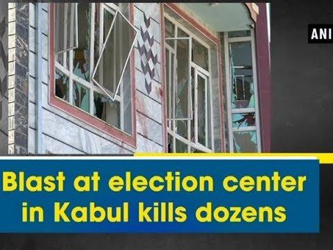 Blast at election center in Kabul kills dozens - ANI News