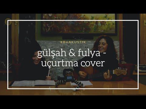Gülşah Fidan & Fulya Öcal - Uçurtma ( Mehmet Güreli Cover ) / #b4akustik