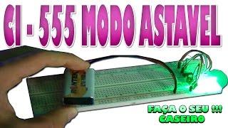 Como Fazer Circuito Modo astavel - CI 555 -