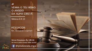 Venha o Teu Reino - (Mateus 6:9-13) - Rev. Alessandro Capelari - IPB Alvorada - 23/08/20
