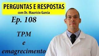 TPM e emagrecimento - Perguntas e Respostas com Dr Mauricio Garcia ep 108