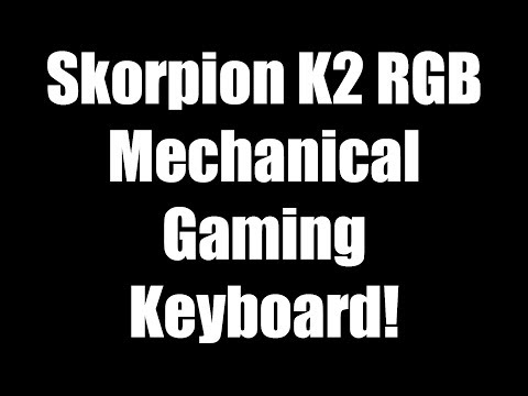 Skorpion K2 RGB Mechanical Gaming Keyboard Unboxing and Review!