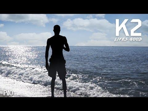 P110 - K2 - Life's Good [Music Video]