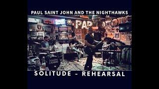 Paul Saint John and the Nighthawks  -  Solitude  ( LIVE Rehearsal )