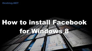How to install Facebook for Windows 8