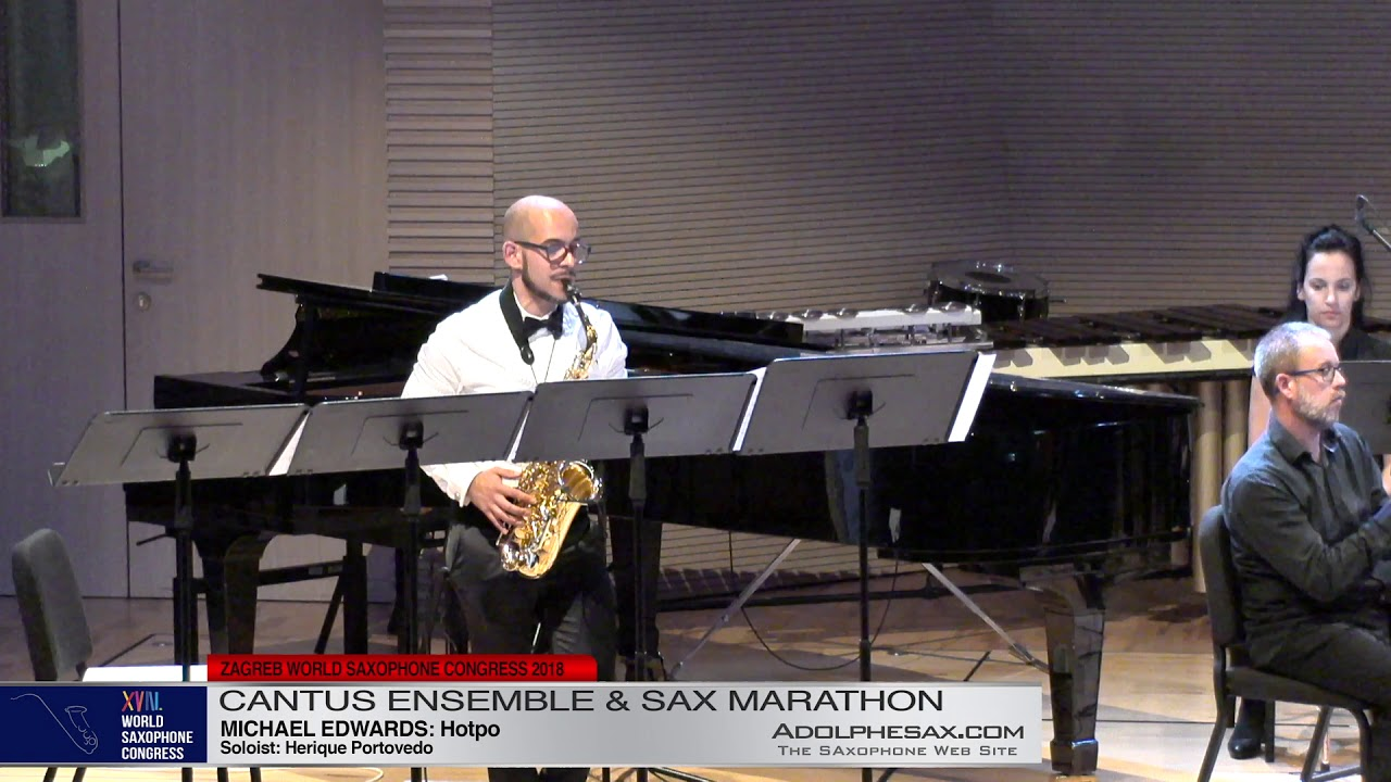 Hotpo by Michael Edwards Sol: Herique Portovedo   Cantus Ensemble & Sax Marathon  XVIII World Sax Co