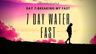 7 Day Water Fast - Day 7/8 - Breaking my fast and the day-after- Journey To Self-Mastery