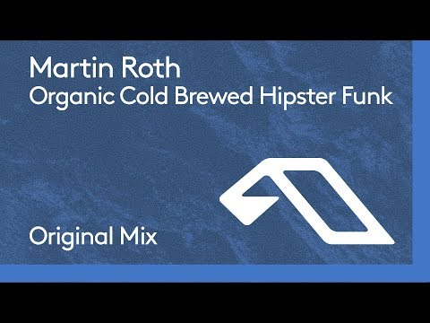 Martin Roth - Organic Cold Brewed Hipster Funk