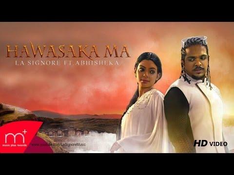 La Signore (Lahiru Perera) - Hawasaka Ma - ft Abhisheka - [Official Music Video]