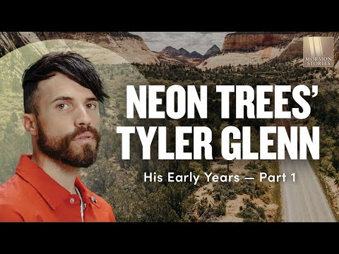 Mormon Stories #631: Tyler Glenn of Neon Trees Pt. 1 -- His Early Years