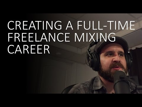 Creating A Full-Time Freelance Mixing Career - Mix Wednesday