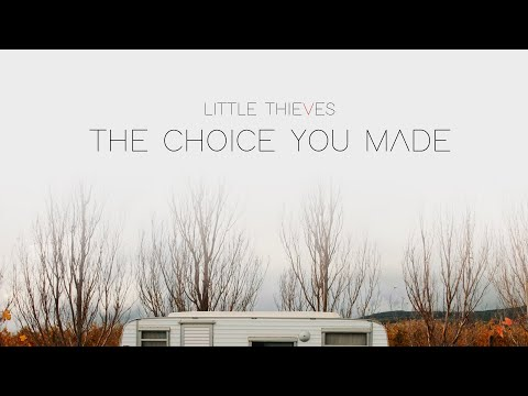 Little Thieves - The Choice You Made (Official Video)