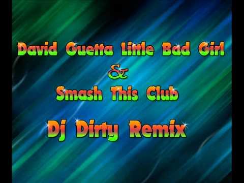 David Guetta Little Bad Girl ft Smash This Club (Dj Dirty Remix)