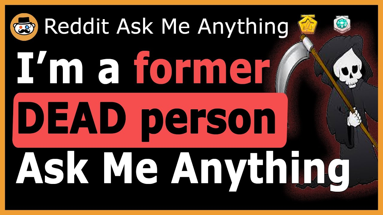 I am a former dead person - (Reddit Ask Me Anything)