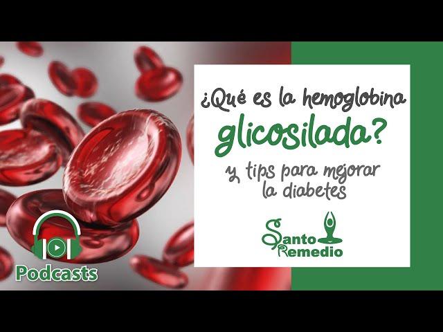 ¿Qué es la hemoglobina glicosilada? y tips para mejorar la diabetes - Santo Remedio.