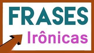 Frases Irônicas e Sarcásticas