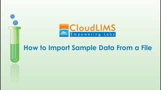 LIMS Tutorial: Learn How to Import Sample Data From a File in CloudLIMS
