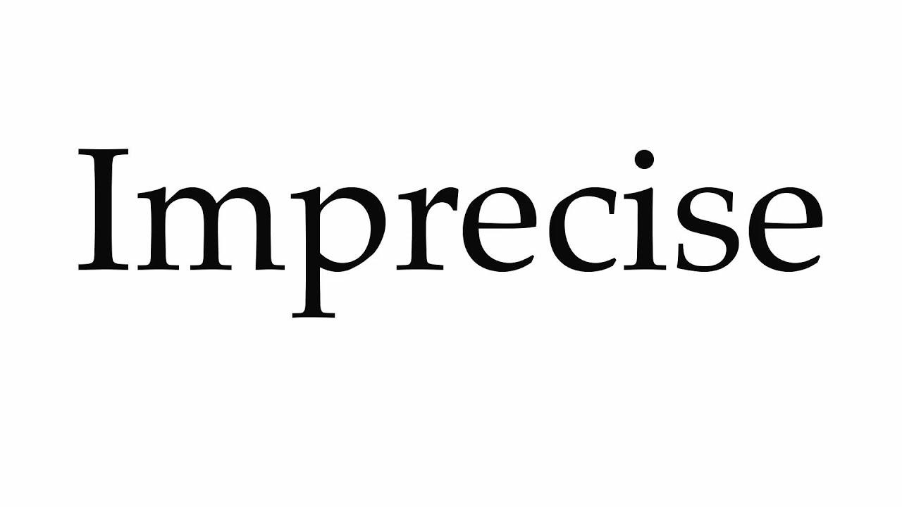 How to pronounce imprecise