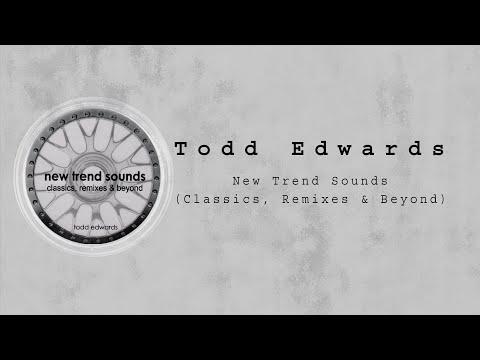 Todd Edwards - New Trend Sounds (Classics, Remixes & Beyond) (Mixed)
