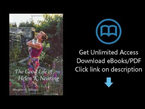 Download The Good Life of Helen K. Nearing PDF