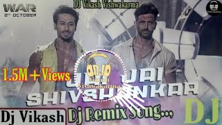 Jai Jai Shivshankar Dj Remix Song | War | Dj Song | Hrithik Roshan | Tiger Shroff | DjVikas.HD.mp3
