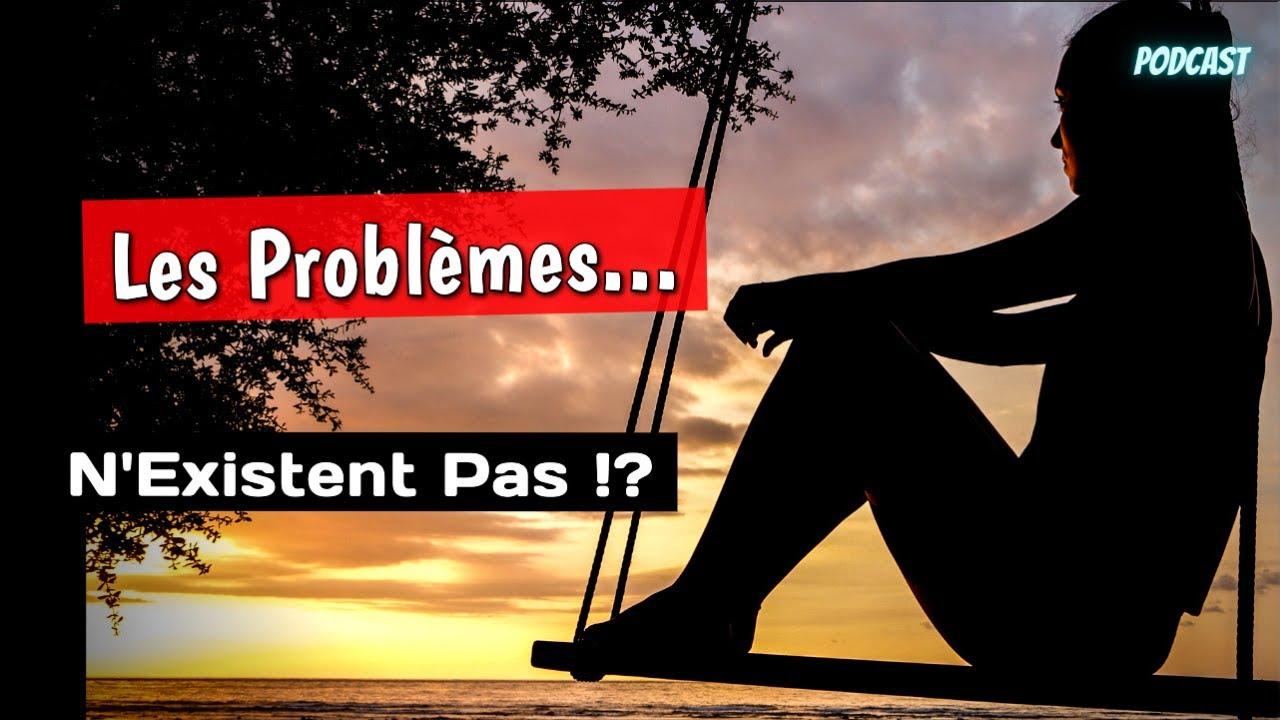 Quelle Est L'origine Des Problèmes ? Les Problèmes Existent Ils Vraiment ? # podcast - YouTube