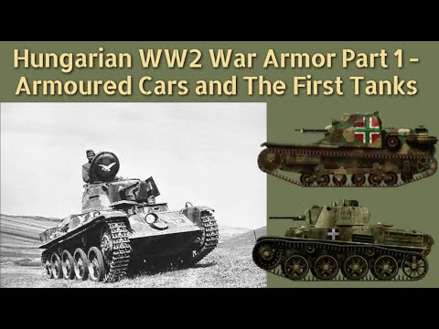 Hungarian WW2 War Armor Part 1 - Armored Cars and The First Tanks