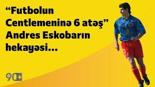 """90+   """"Futbolun Centlemeninə 6 atəş""""- Andres Eskobarın hekayəsi"""