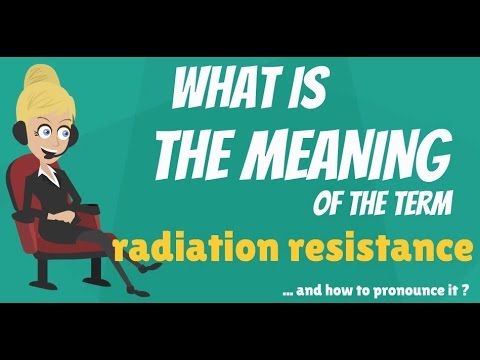 What is RADIATION RESISTANCE? What does RADIATION RESISTANCE mean? RADIATION RESISTANCE meaning