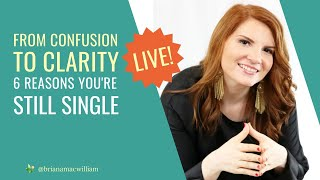 From Confusion to Clarity: 6 Reasons You're Still Single