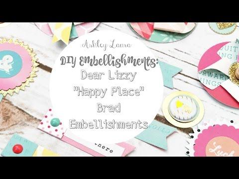 "DIY Embellishments: Dear Lizzy ""Happy Place"" brad embellishments"