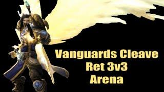 Vanguards Cleave 3v3 Arena WoD Ret Paladin PvP