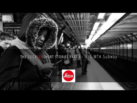 THE LEICA Q2 SHORT STORIES PART 4 - NYC MTA Subway