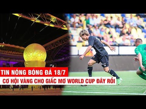TIN NÓNG BÓNG ĐÁ 18/7 | ĐT Việt Nam 99% vượt qua vòng loại WC – Công Phượng được đá chính tại CLB Bỉ