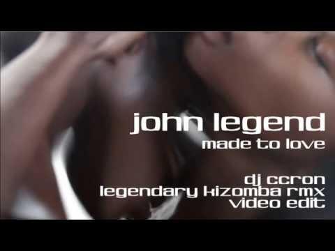 JOHN LEGEND - Made To Love (Dj CCRon Legendary Kizomba Remix)