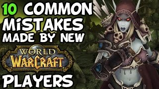 10 Common Mistakes Made By New World of Warcraft Players