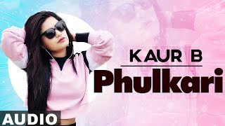 Phulkari (Full Audio) | Kaur B | Desi Robinhood | Latest Punjabi Song 2019
