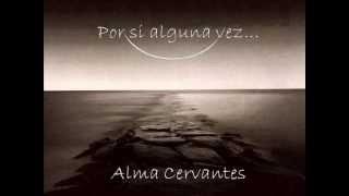 Por si alguna vez ...Alma Cervantes.